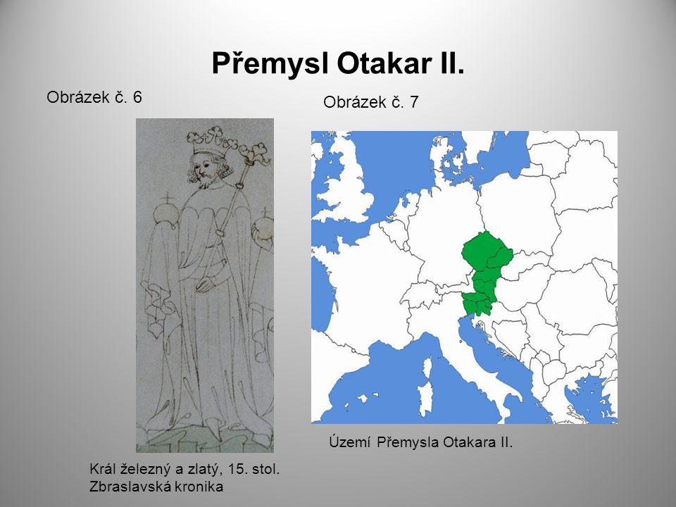 Přemysl Otakar II. Obrázek č. 6 Obrázek č. 7 Území Přemysla Otakara II. Král železný a zlatý, 15. stol. Zbraslavská kronika
