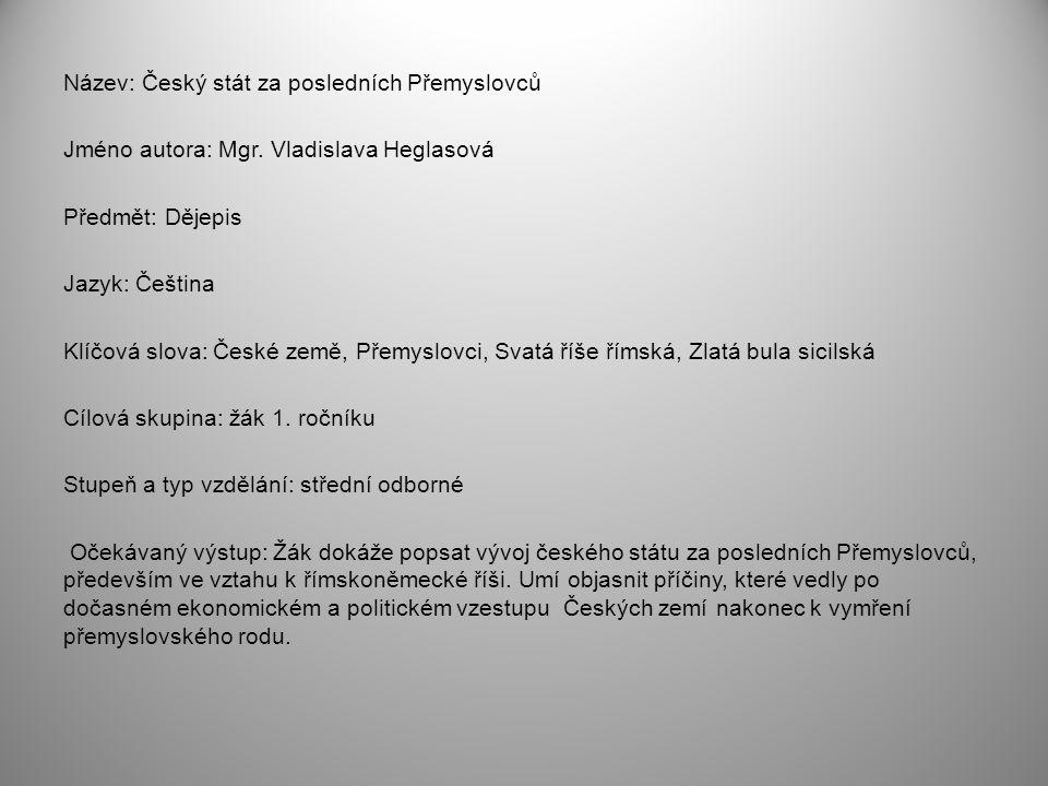 Metodický list/anotace Na základě výkladová prezentace, obrazového materiálu si žák osvojí fakta o vývoji českého státu za posledních Přemyslovců od konce 12.