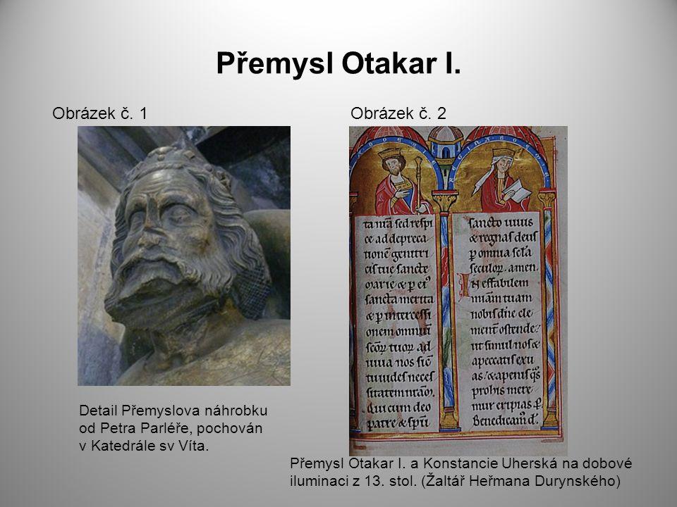 Přemysl Otakar I. Obrázek č. 1 Detail Přemyslova náhrobku od Petra Parléře, pochován v Katedrále sv Víta. Obrázek č. 2 Přemysl Otakar I. a Konstancie