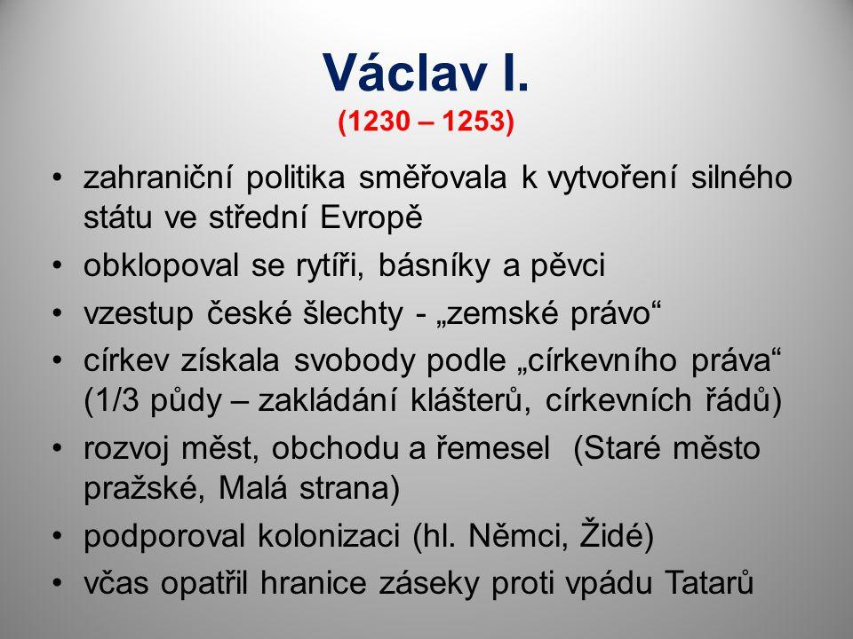 """zahraniční politika směřovala k vytvoření silného státu ve střední Evropě obklopoval se rytíři, básníky a pěvci vzestup české šlechty - """"zemské právo"""""""