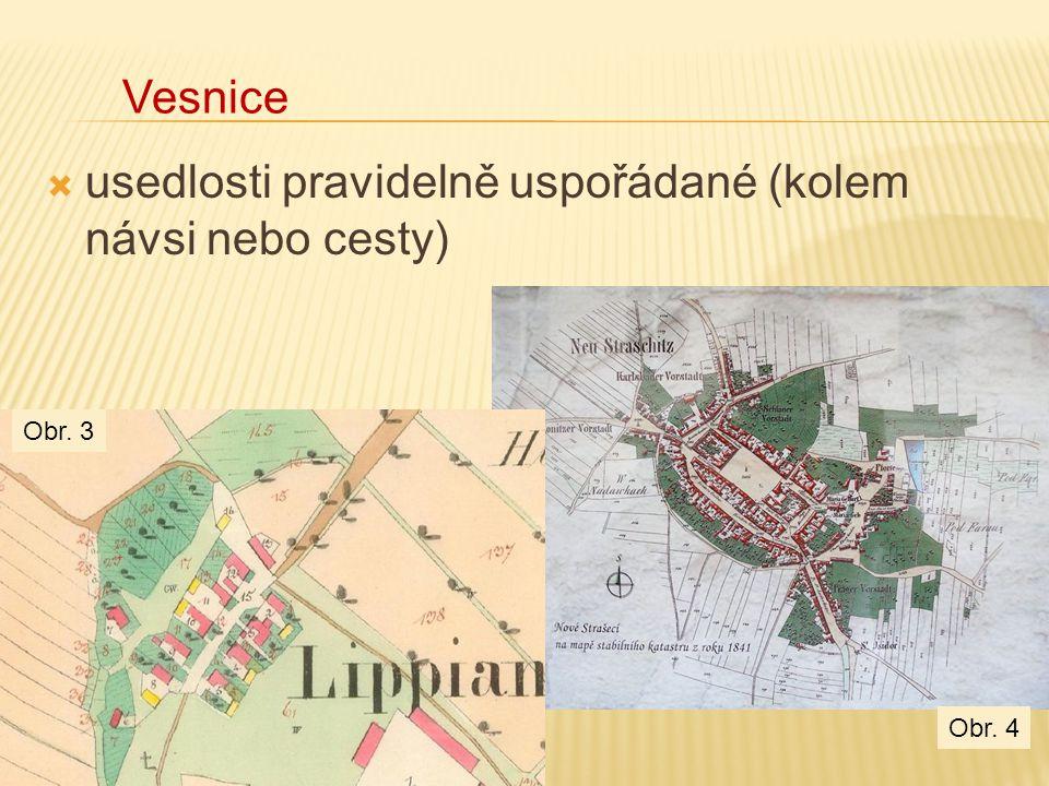  usedlosti pravidelně uspořádané (kolem návsi nebo cesty) Vesnice Obr. 3 Obr. 4