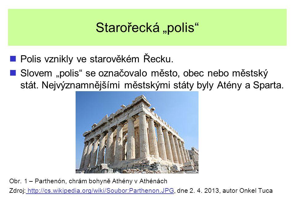 """Starořecká """"polis"""" Polis vznikly ve starověkém Řecku. Slovem """"polis"""" se označovalo město, obec nebo městský stát. Nejvýznamnějšími městskými státy byl"""