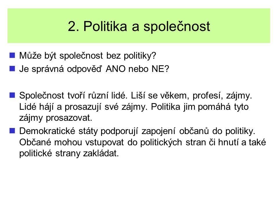 2. Politika a společnost Může být společnost bez politiky? Je správná odpověď ANO nebo NE? Společnost tvoří různí lidé. Liší se věkem, profesí, zájmy.