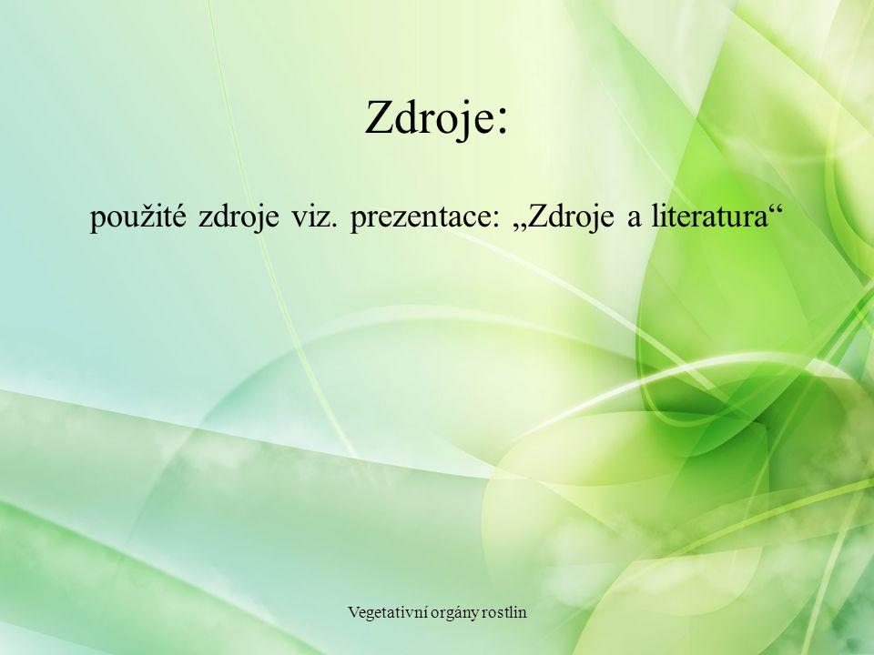 """Zdroje : Vegetativní orgány rostlin použité zdroje viz. prezentace: """"Zdroje a literatura"""""""