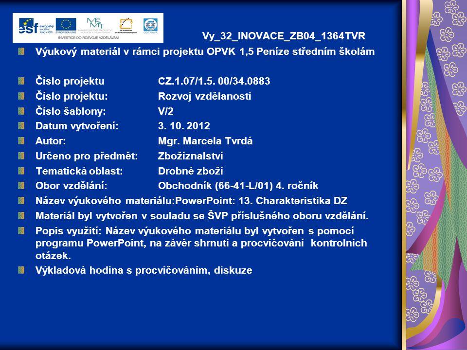 Vy_32_INOVACE_ZB04_1364TVR Výukový materiál v rámci projektu OPVK 1,5 Peníze středním školám Číslo projektuCZ.1.07/1.5. 00/34.0883 Číslo projektu:Rozv