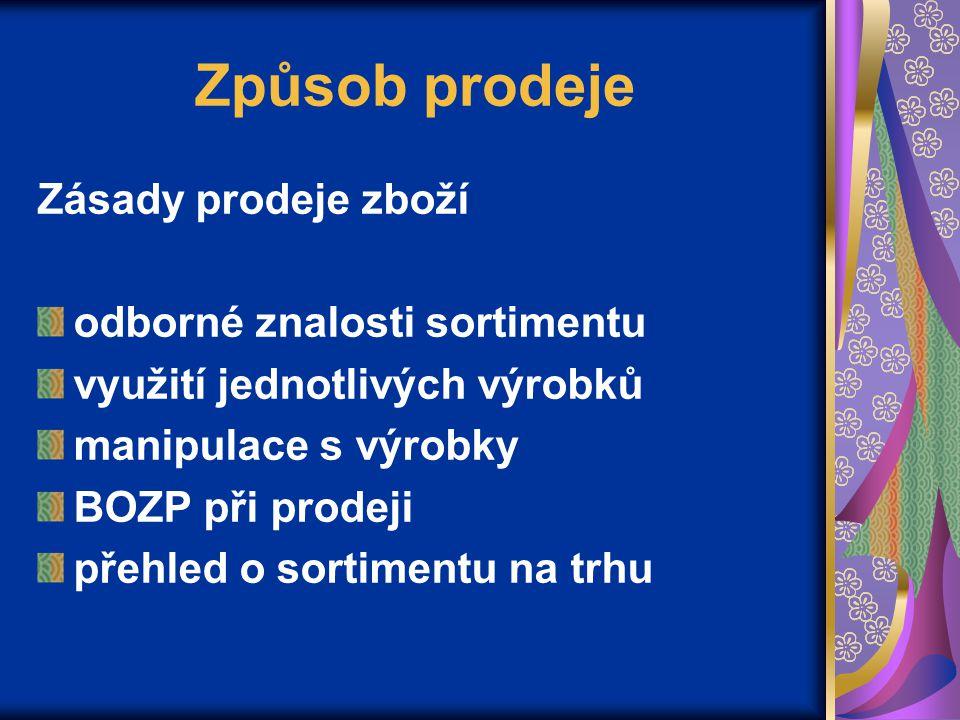 Způsob prodeje Zásady prodeje zboží odborné znalosti sortimentu využití jednotlivých výrobků manipulace s výrobky BOZP při prodeji přehled o sortiment