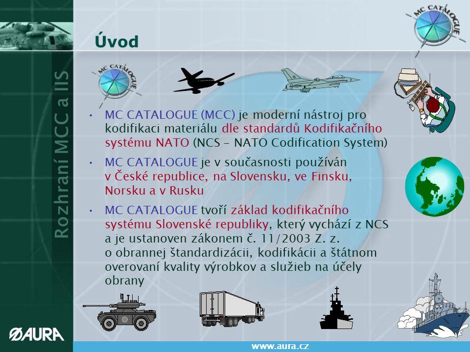 Rozhraní MCC a IIS www.aura.cz Úvod MC CATALOGUE (MCC) je moderní nástroj pro kodifikaci materiálu dle standardů Kodifikačního systému NATO (NCS - NAT