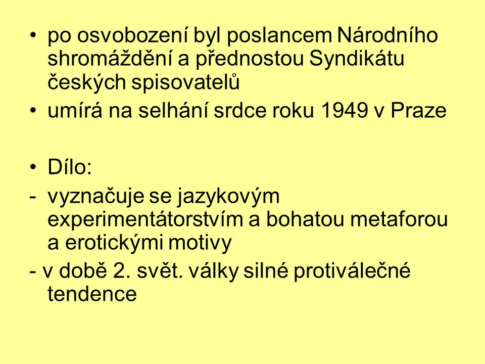 po osvobození byl poslancem Národního shromáždění a přednostou Syndikátu českých spisovatelů umírá na selhání srdce roku 1949 v Praze Dílo: -vyznačuje