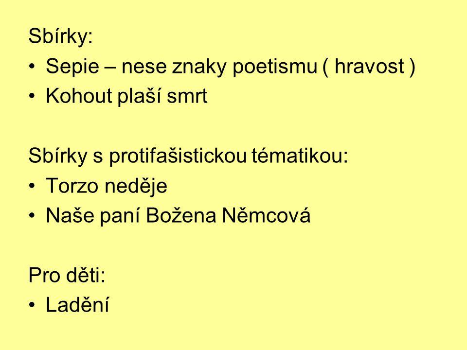 Sbírky: Sepie – nese znaky poetismu ( hravost ) Kohout plaší smrt Sbírky s protifašistickou tématikou: Torzo neděje Naše paní Božena Němcová Pro děti: