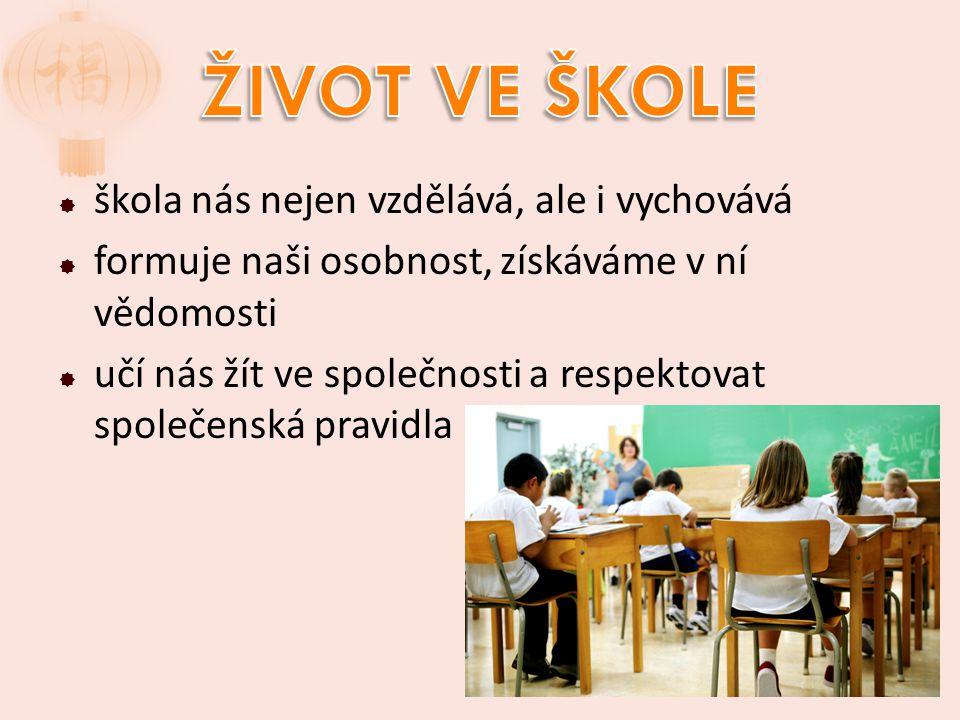  škola nás nejen vzdělává, ale i vychovává  formuje naši osobnost, získáváme v ní vědomosti  učí nás žít ve společnosti a respektovat společenská pravidla