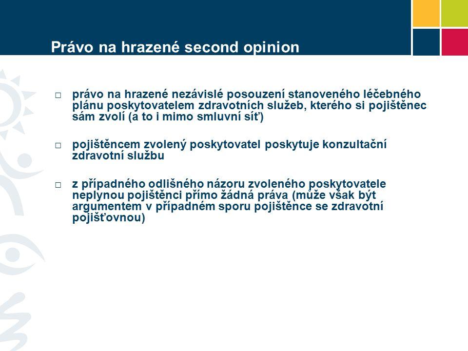 Právo na hrazené second opinion □právo na hrazené nezávislé posouzení stanoveného léčebného plánu poskytovatelem zdravotních služeb, kterého si pojišt