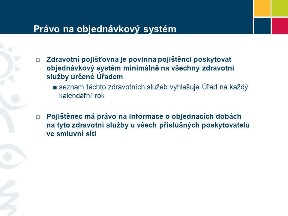 Právo na objednávkový systém □Zdravotní pojišťovna je povinna pojištěnci poskytovat objednávkový systém minimálně na všechny zdravotní služby určené Ú