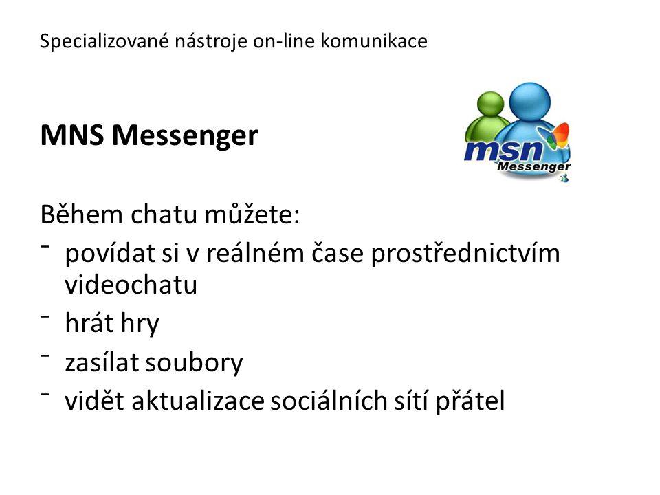 MNS Messenger Během chatu můžete: ⁻povídat si v reálném čase prostřednictvím videochatu ⁻hrát hry ⁻zasílat soubory ⁻vidět aktualizace sociálních sítí