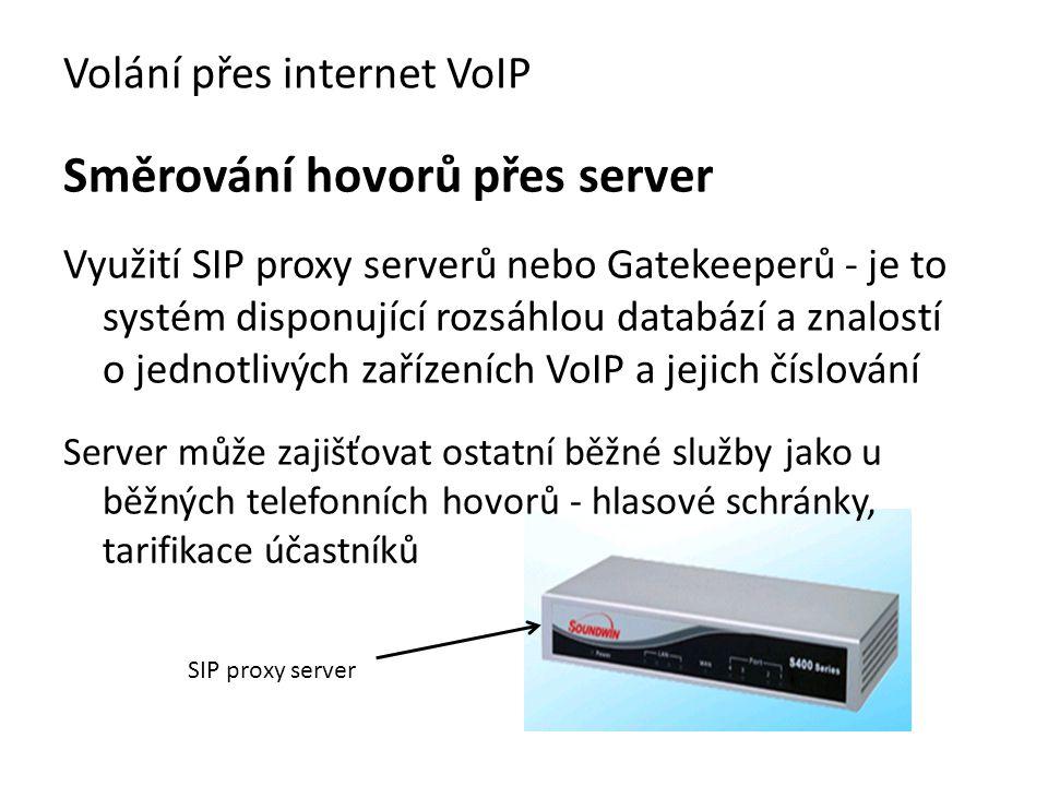 Směrování hovorů přes server Využití SIP proxy serverů nebo Gatekeeperů - je to systém disponující rozsáhlou databází a znalostí o jednotlivých zaříze