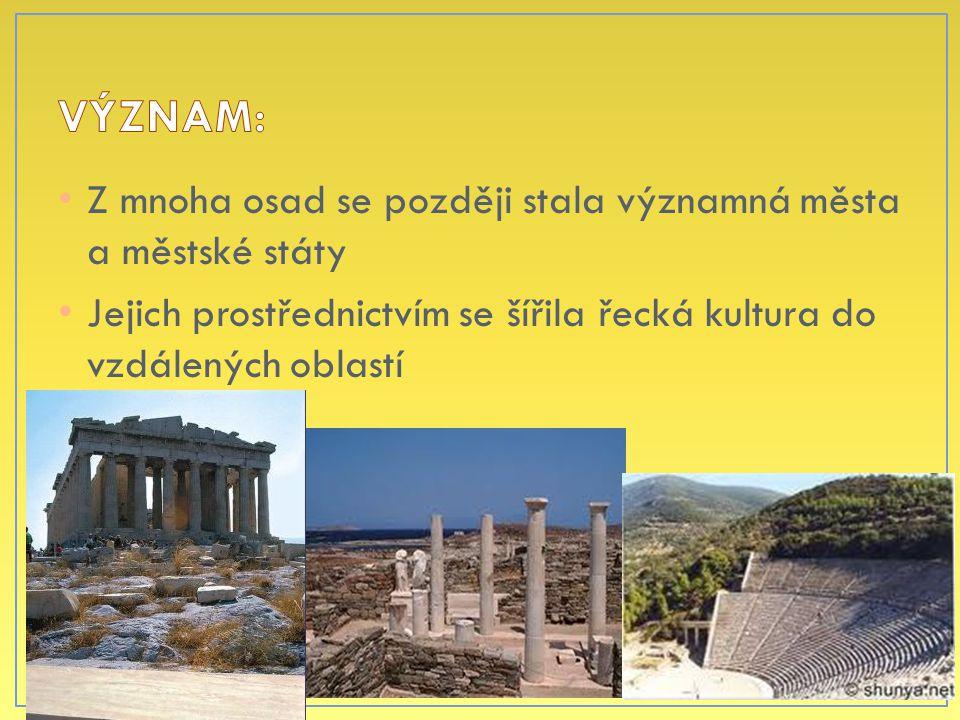 Z mnoha osad se později stala významná města a městské státy Jejich prostřednictvím se šířila řecká kultura do vzdálených oblastí