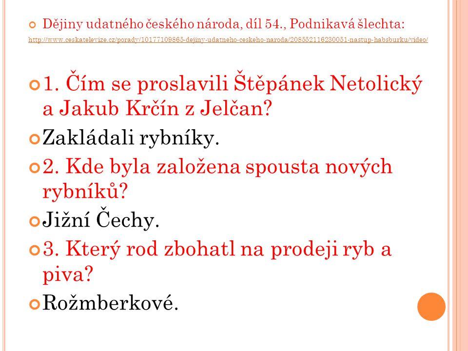 Dějiny udatného českého národa, díl 54., Podnikavá šlechta: http://www.ceskatelevize.cz/porady/10177109865-dejiny-udatneho-ceskeho-naroda/208552116230