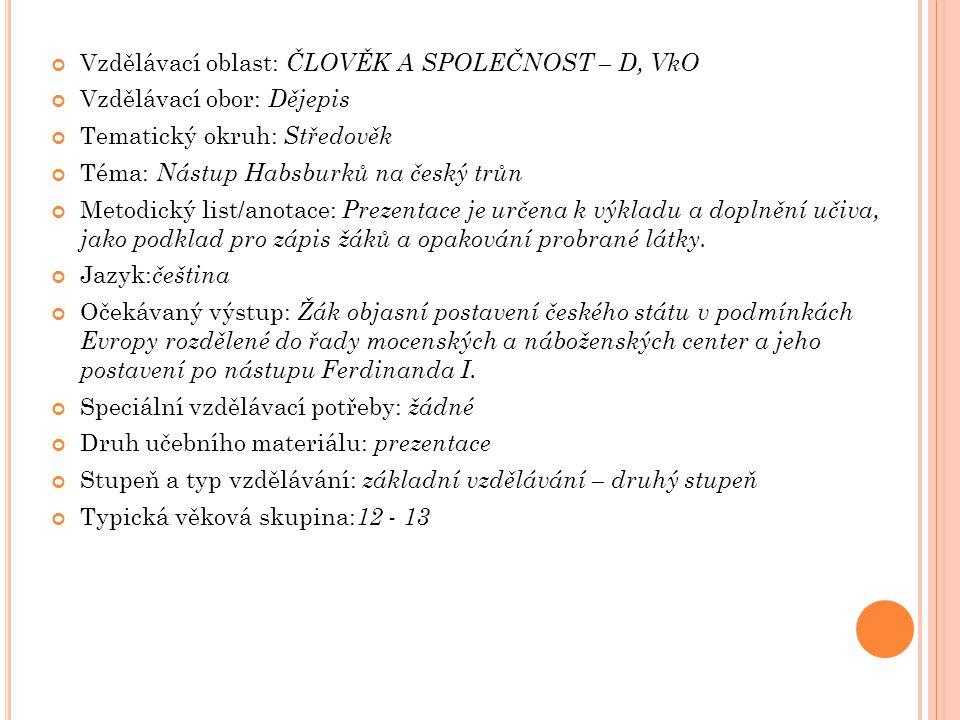 Vzdělávací oblast: ČLOVĚK A SPOLEČNOST – D, VkO Vzdělávací obor: Dějepis Tematický okruh: Středověk Téma: Nástup Habsburků na český trůn Metodický lis