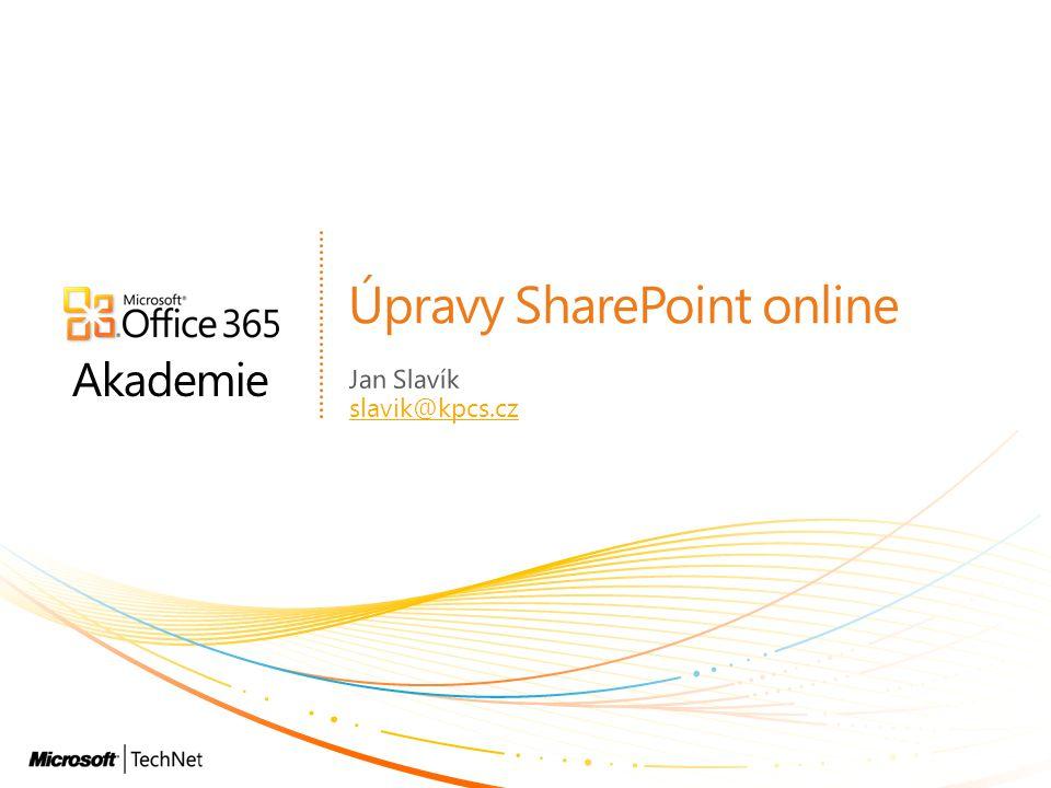 Akademie Úpravy SharePoint online Jan Slavík slavik@kpcs.cz