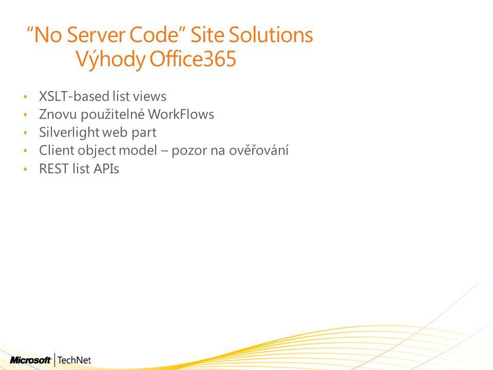 """""""No Server Code"""" Site Solutions Výhody Office365 XSLT-based list views Znovu použitelné WorkFlows Silverlight web part Client object model – pozor na"""