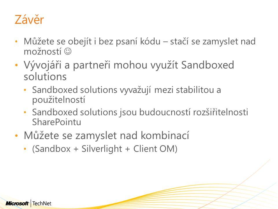 Závěr Můžete se obejít i bez psaní kódu – stačí se zamyslet nad možností Vývojáři a partneři mohou využít Sandboxed solutions Sandboxed solutions vyva