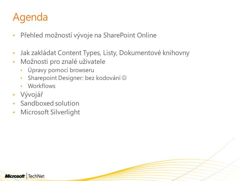 Agenda Přehled možností vývoje na SharePoint Online Jak zakládat Content Types, Listy, Dokumentové knihovny Možnosti pro znalé uživatele Úpravy pomocí