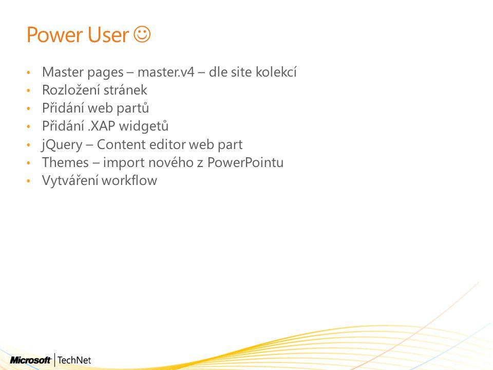 Power User Master pages – master.v4 – dle site kolekcí Rozložení stránek Přidání web partů Přidání.XAP widgetů jQuery – Content editor web part Themes
