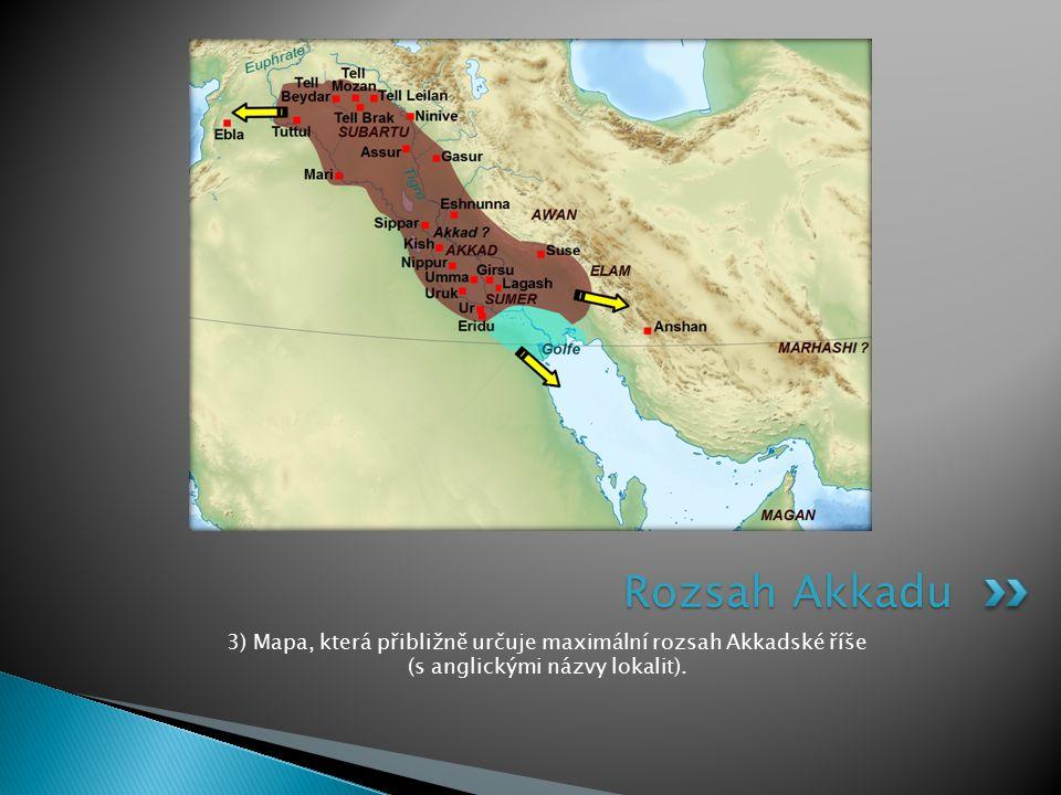 3) Mapa, která přibližně určuje maximální rozsah Akkadské říše (s anglickými názvy lokalit). Rozsah Akkadu