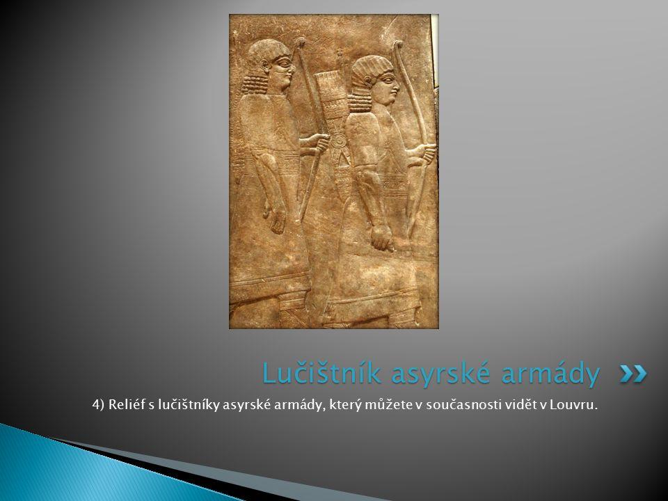 4) Reliéf s lučištníky asyrské armády, který můžete v současnosti vidět v Louvru. Lučištník asyrské armády