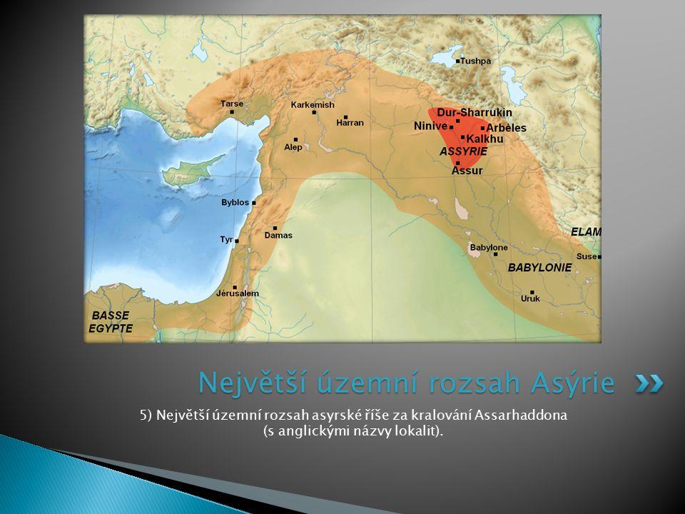 5) Největší územní rozsah asyrské říše za kralování Assarhaddona (s anglickými názvy lokalit). Největší územní rozsah Asýrie