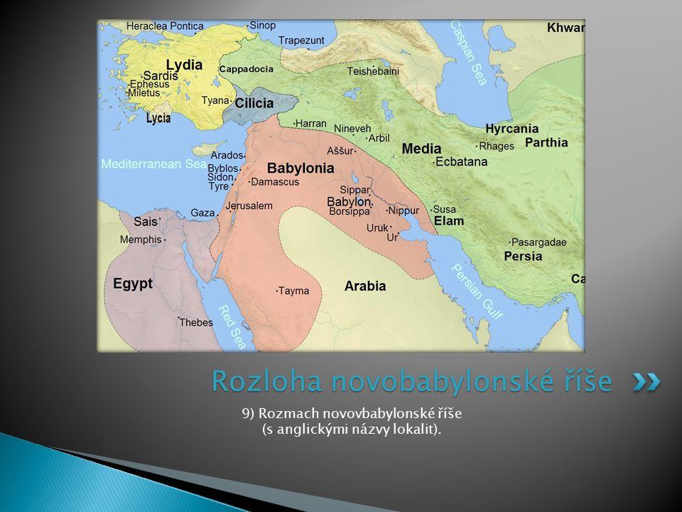 9) Rozmach novovbabylonské říše (s anglickými názvy lokalit). Rozloha novobabylonské říše