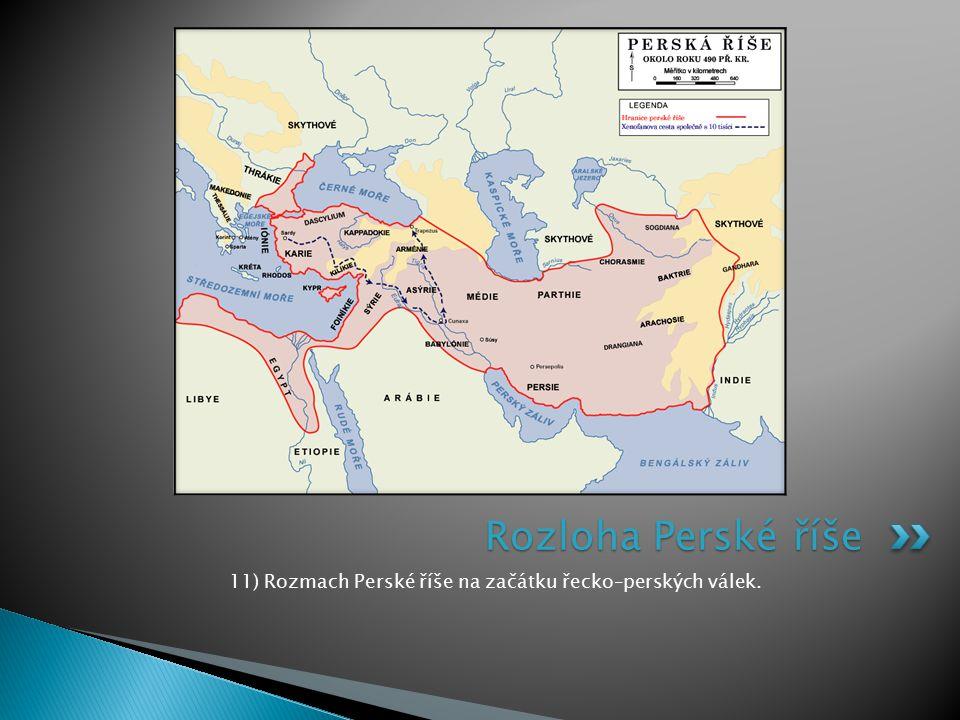 11) Rozmach Perské říše na začátku řecko–perských válek. Rozloha Perské říše