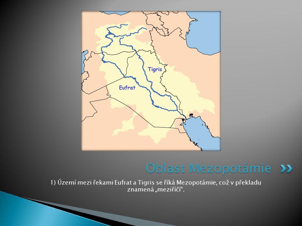 """1) Území mezi řekami Eufrat a Tigris se říká Mezopotámie, což v překladu znamená """"meziříčí"""". Oblast Mezopotámie"""