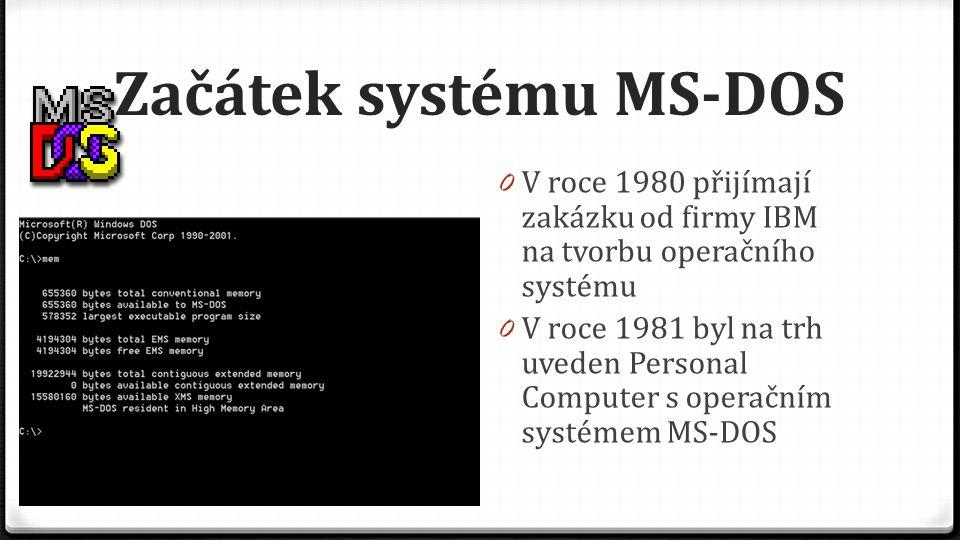 Začátek systému MS ‑ DOS 0 V roce 1980 přijímají zakázku od firmy IBM na tvorbu operačního systému 0 V roce 1981 byl na trh uveden Personal Computer s