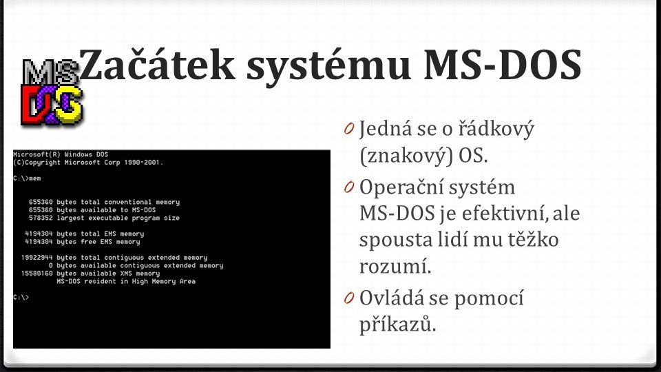 Začátek systému MS ‑ DOS 0 Jedná se o řádkový (znakový) OS. 0 Operační systém MS ‑ DOS je efektivní, ale spousta lidí mu těžko rozumí. 0 Ovládá se pom