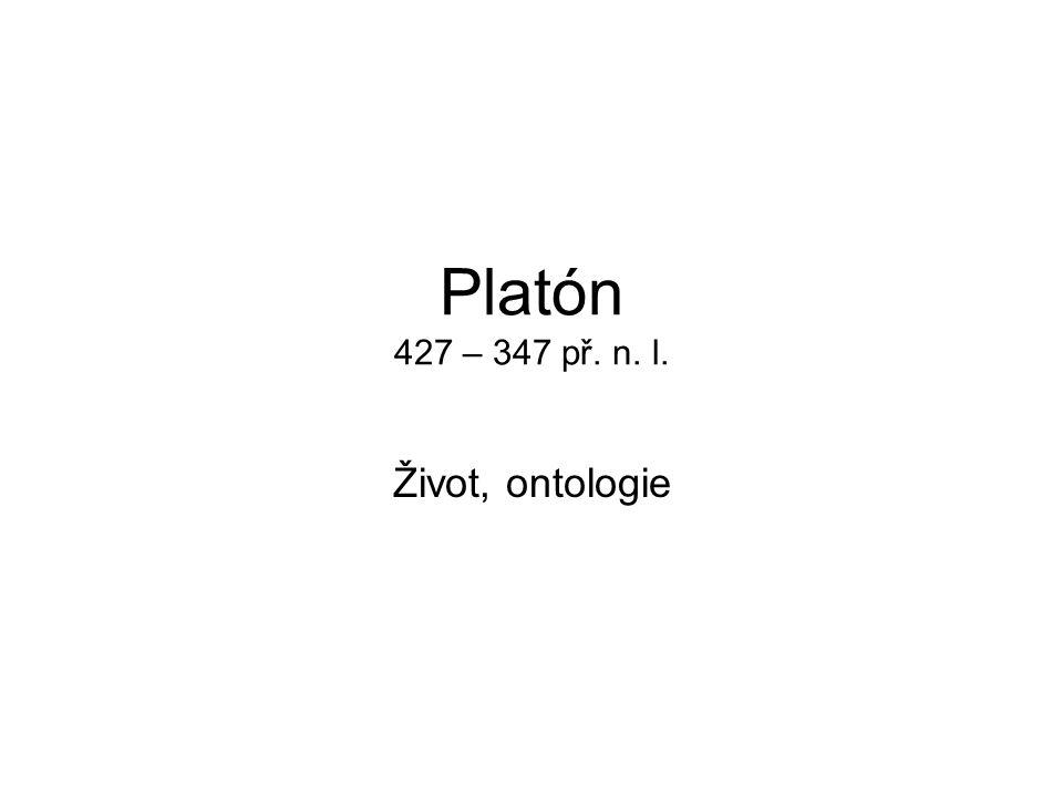 Platón 427 – 347 př. n. l. Život, ontologie