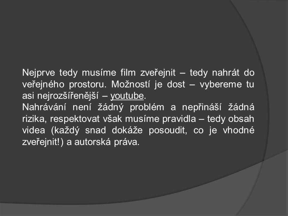 Nejprve tedy musíme film zveřejnit – tedy nahrát do veřejného prostoru.