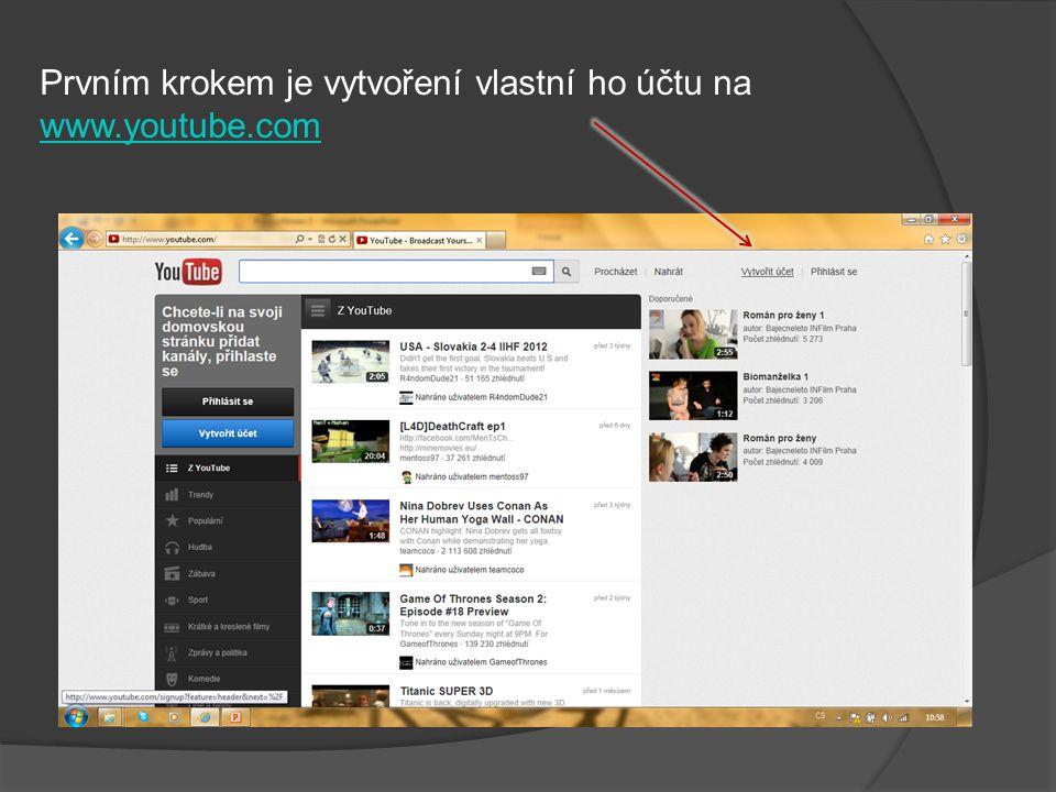 Prvním krokem je vytvoření vlastní ho účtu na www.youtube.com www.youtube.com
