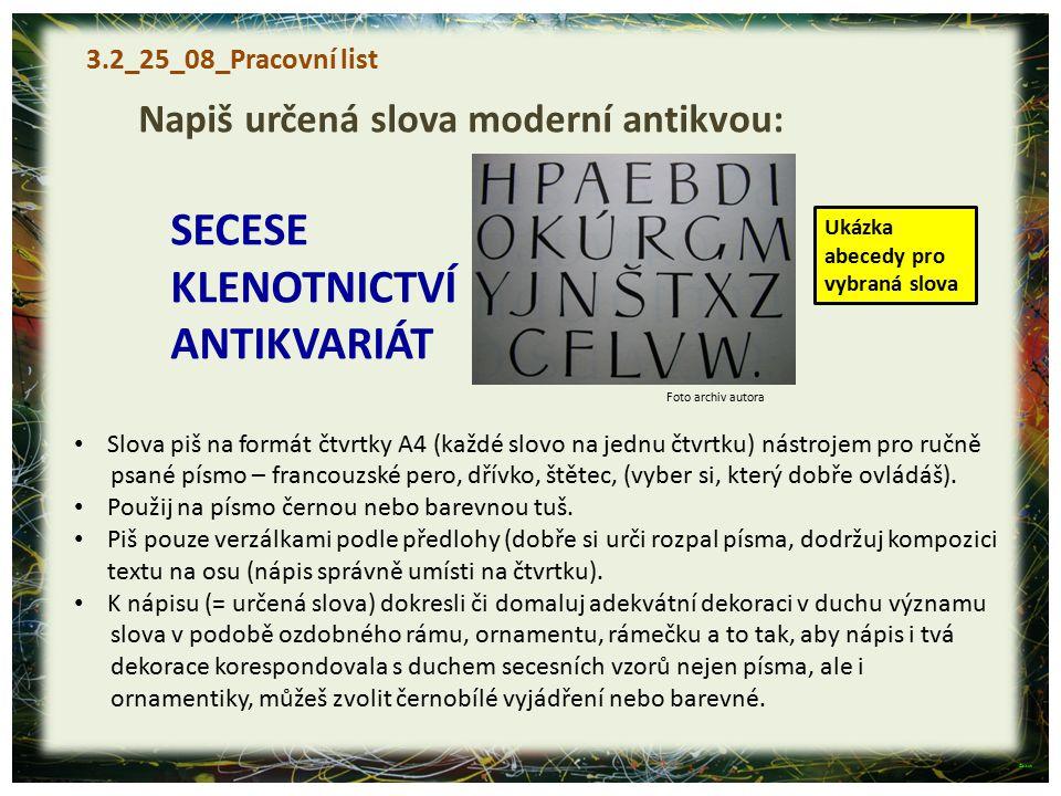 3.2_25_08_Pracovní list Napiš určená slova moderní antikvou: SECESE KLENOTNICTVÍ ANTIKVARIÁT Slova piš na formát čtvrtky A4 (každé slovo na jednu čtvr