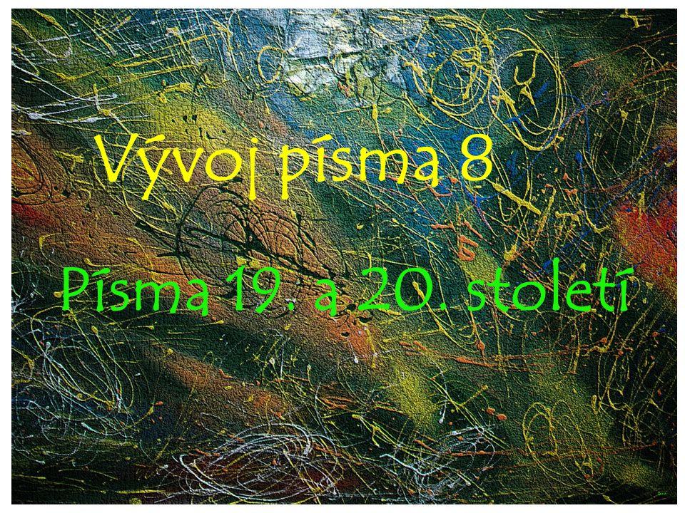 Vývoj písma 8 Písma 19. a 20. století ©c.zuk