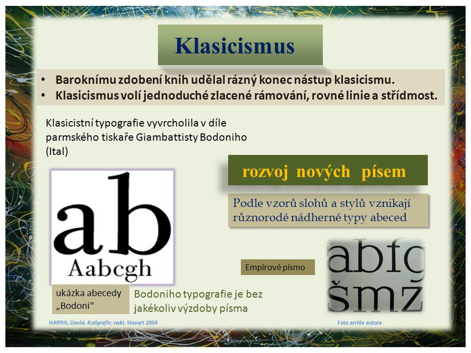 Podle vzorů slohů a stylů vznikají různorodé nádherné typy abeced Baroknímu zdobení knih udělal rázný konec nástup klasicismu. Klasicismus volí jednod