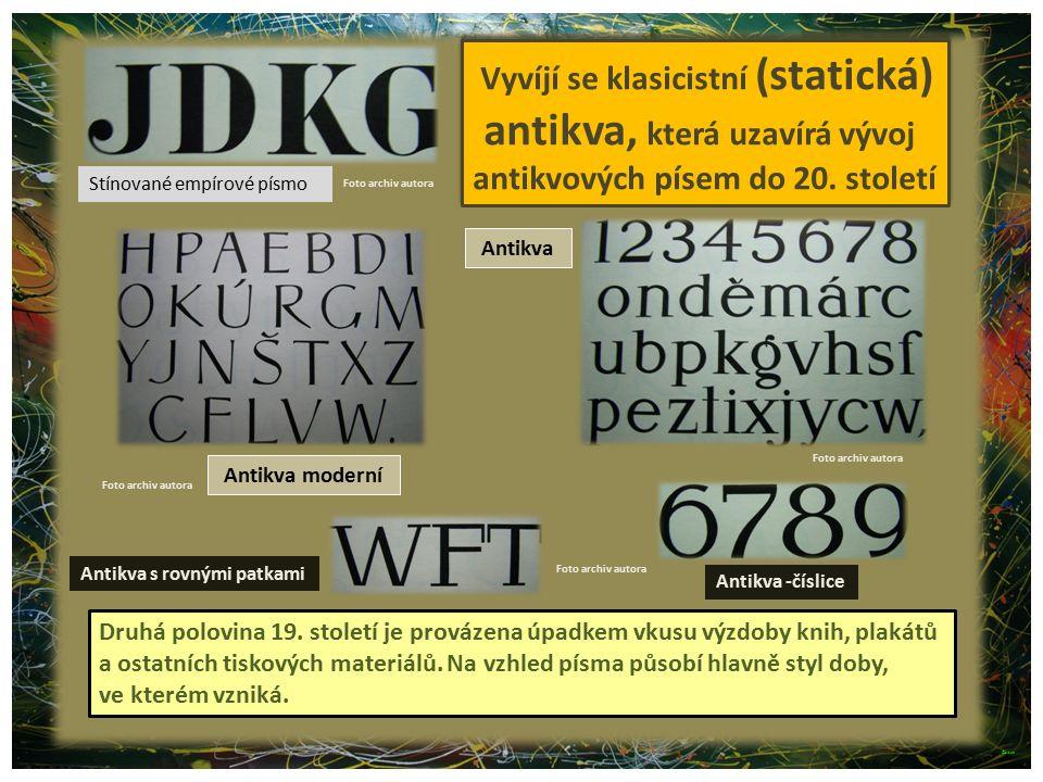 Stínované empírové písmo Foto archiv autora Antikva Antikva s rovnými patkami Vyvíjí se klasicistní (statická) antikva, která uzavírá vývoj antikvovýc