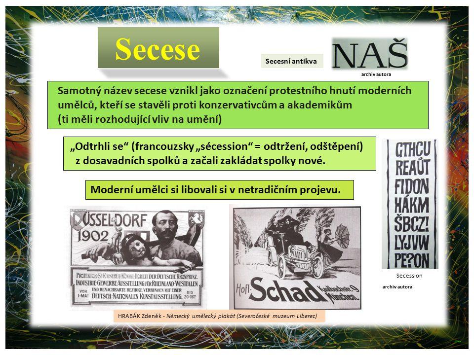 Secesní antikva Secession Secese Samotný název secese vznikl jako označení protestního hnutí moderních umělců, kteří se stavěli proti konzervativcům a