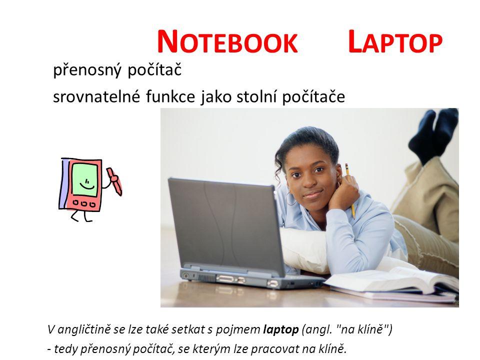 N OTEBOOK L APTOP přenosný počítač srovnatelné funkce jako stolní počítače V angličtině se lze také setkat s pojmem laptop (angl.