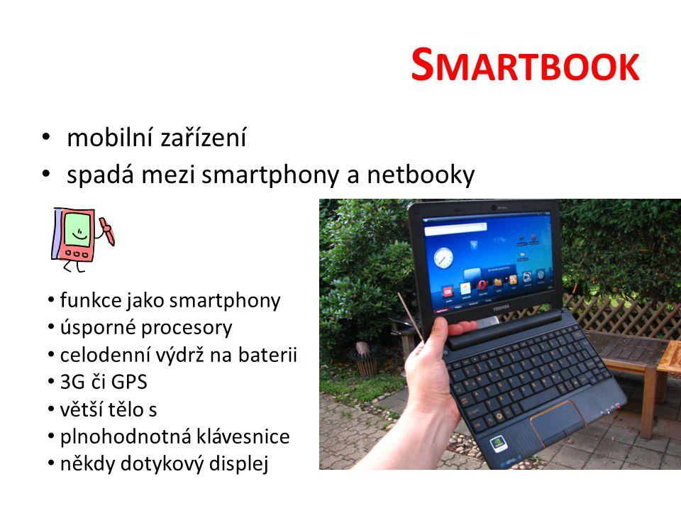 S MARTBOOK mobilní zařízení spadá mezi smartphony a netbooky funkce jako smartphony úsporné procesory celodenní výdrž na baterii 3G či GPS větší tělo s plnohodnotná klávesnice někdy dotykový displej