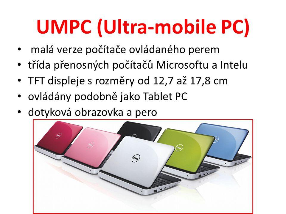 UMPC (Ultra-mobile PC) malá verze počítače ovládaného perem třída přenosných počítačů Microsoftu a Intelu TFT displeje s rozměry od 12,7 až 17,8 cm ovládány podobně jako Tablet PC dotyková obrazovka a pero