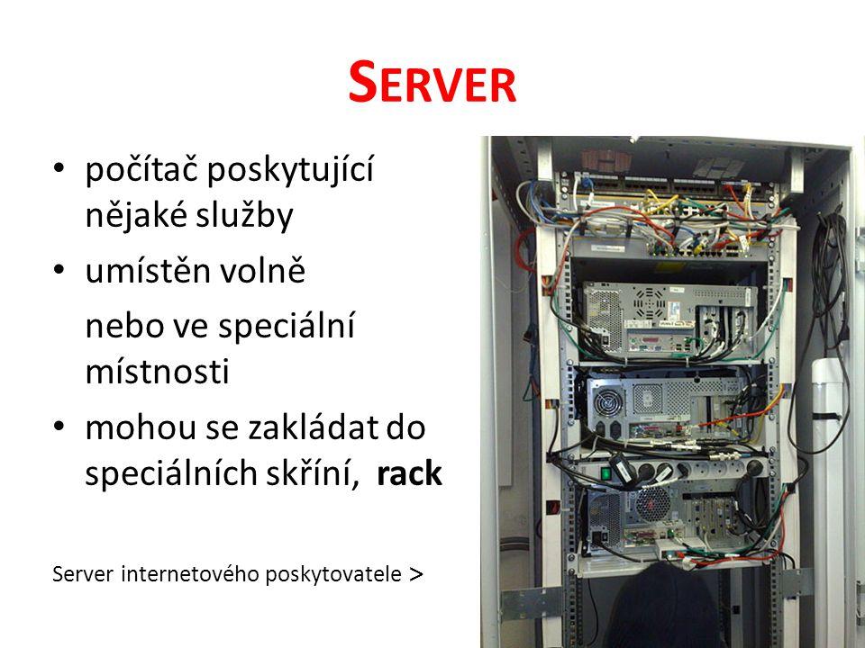 S ERVER počítač poskytující nějaké služby umístěn volně nebo ve speciální místnosti mohou se zakládat do speciálních skříní, rack Server internetového poskytovatele >