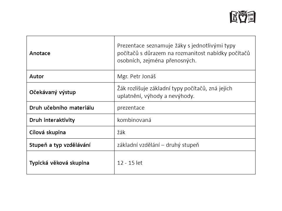 Anotace Prezentace seznamuje žáky s jednotlivými typy počítačů s důrazem na rozmanitost nabídky počítačů osobních, zejména přenosných.