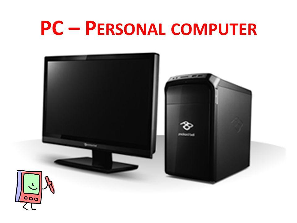 PC – P ERSONAL COMPUTER