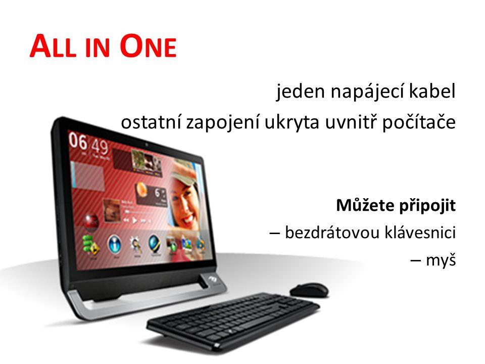 A LL IN O NE jeden napájecí kabel ostatní zapojení ukryta uvnitř počítače Můžete připojit – bezdrátovou klávesnici – myš