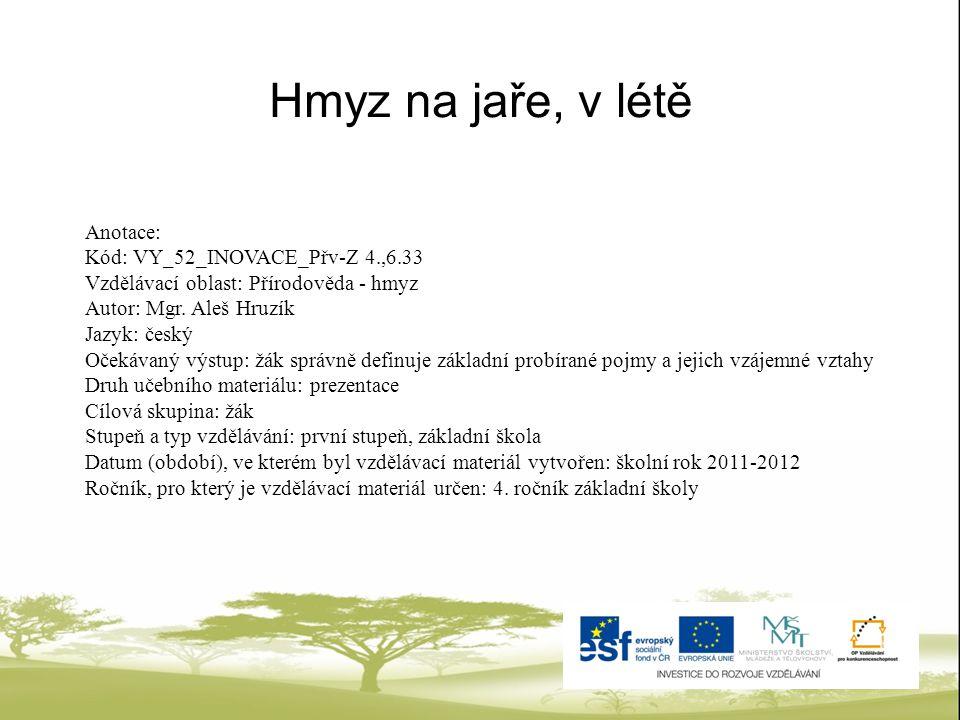 Hmyz na jaře, v létě Anotace: Kód: VY_52_INOVACE_Přv-Z 4.,6.33 Vzdělávací oblast: Přírodověda - hmyz Autor: Mgr.